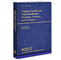 Virginia Family Law Trial Handbook: Pleadings, Evidence, and Strategies