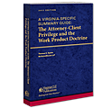 A Virginia-Specific Summary Guide: The Attorney-Client Privilege and the Work Product Doctrine